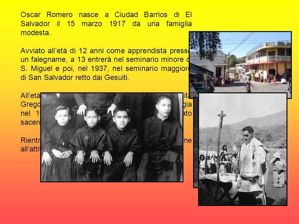 Oscar Romero nasce a Ciudad Barrios di El Salvador il 15 marzo 1917 da una famiglia modesta.