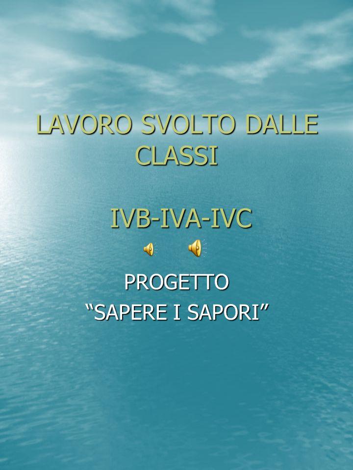 LAVORO SVOLTO DALLE CLASSI IVB-IVA-IVC PROGETTO SAPERE I SAPORI