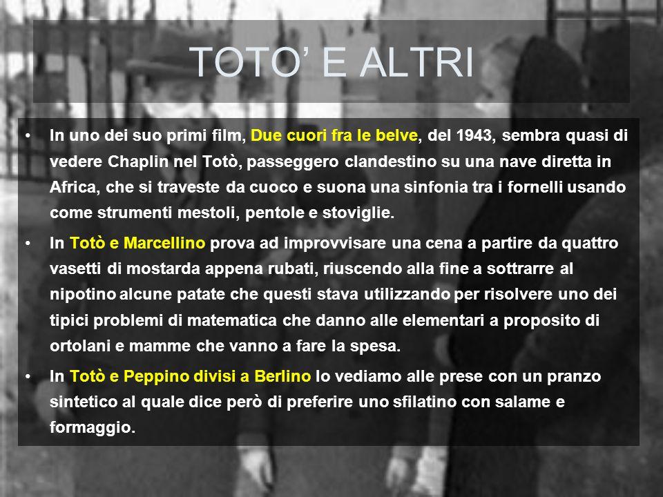 TOTO E ALTRI In uno dei suo primi film, Due cuori fra le belve, del 1943, sembra quasi di vedere Chaplin nel Totò, passeggero clandestino su una nave