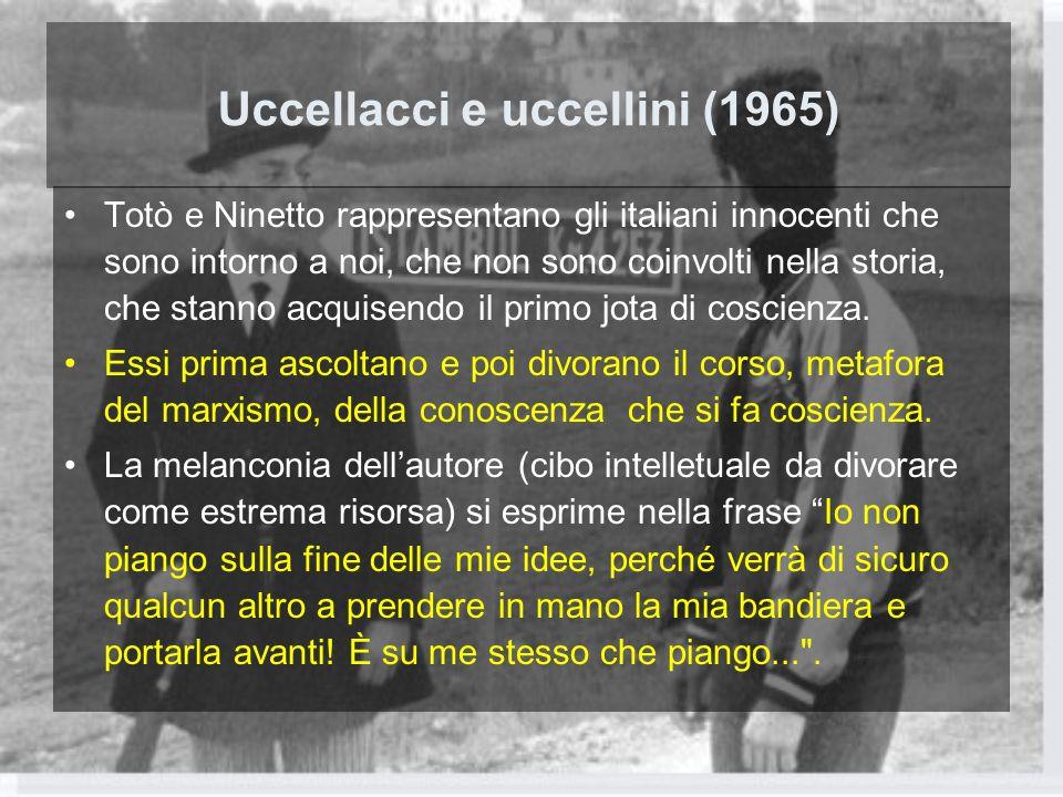 Uccellacci e uccellini (1965) Totò e Ninetto rappresentano gli italiani innocenti che sono intorno a noi, che non sono coinvolti nella storia, che sta
