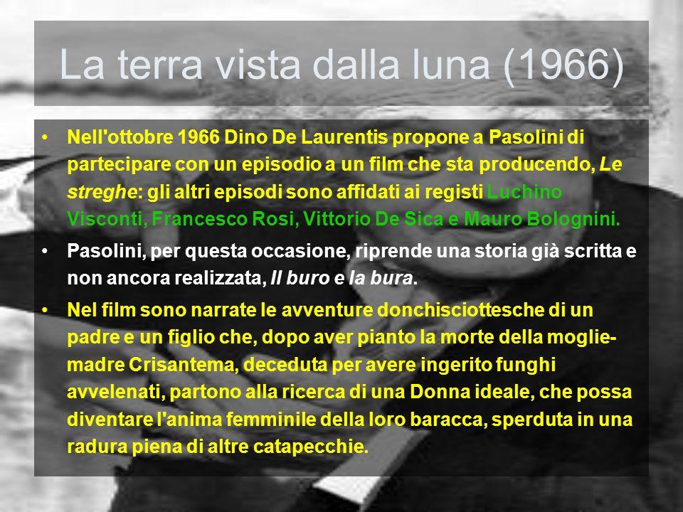 La terra vista dalla luna (1966) Nell'ottobre 1966 Dino De Laurentis propone a Pasolini di partecipare con un episodio a un film che sta producendo, L