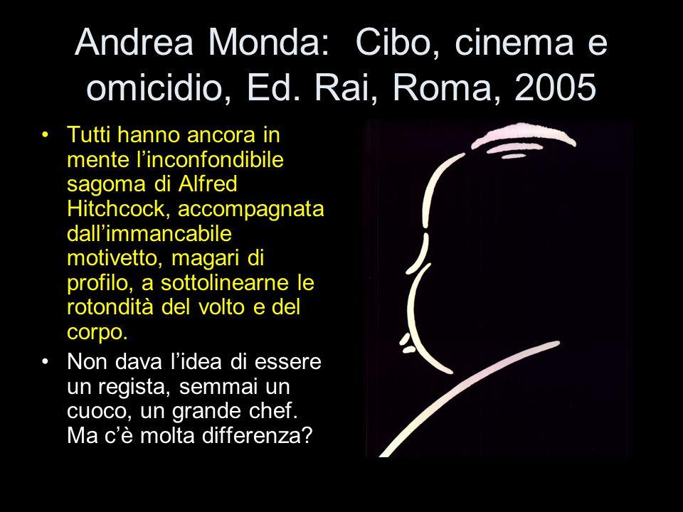 Andrea Monda: Cibo, cinema e omicidio, Ed. Rai, Roma, 2005 Tutti hanno ancora in mente linconfondibile sagoma di Alfred Hitchcock, accompagnata dallim