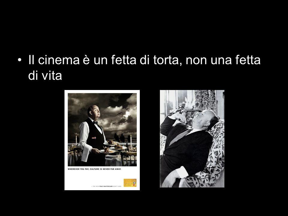 Il cinema è un fetta di torta, non una fetta di vita