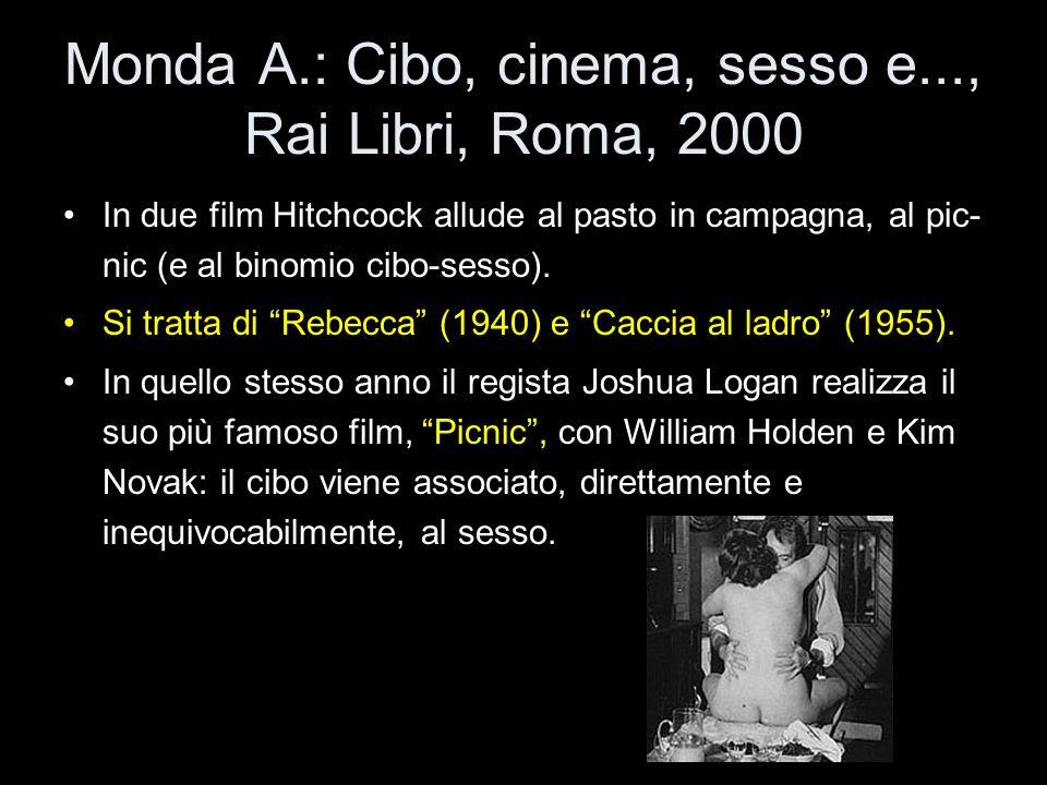 Monda A.: Cibo, cinema, sesso e..., Rai Libri, Roma, 2000 In due film Hitchcock allude al pasto in campagna, al pic- nic (e al binomio cibo-sesso). Si