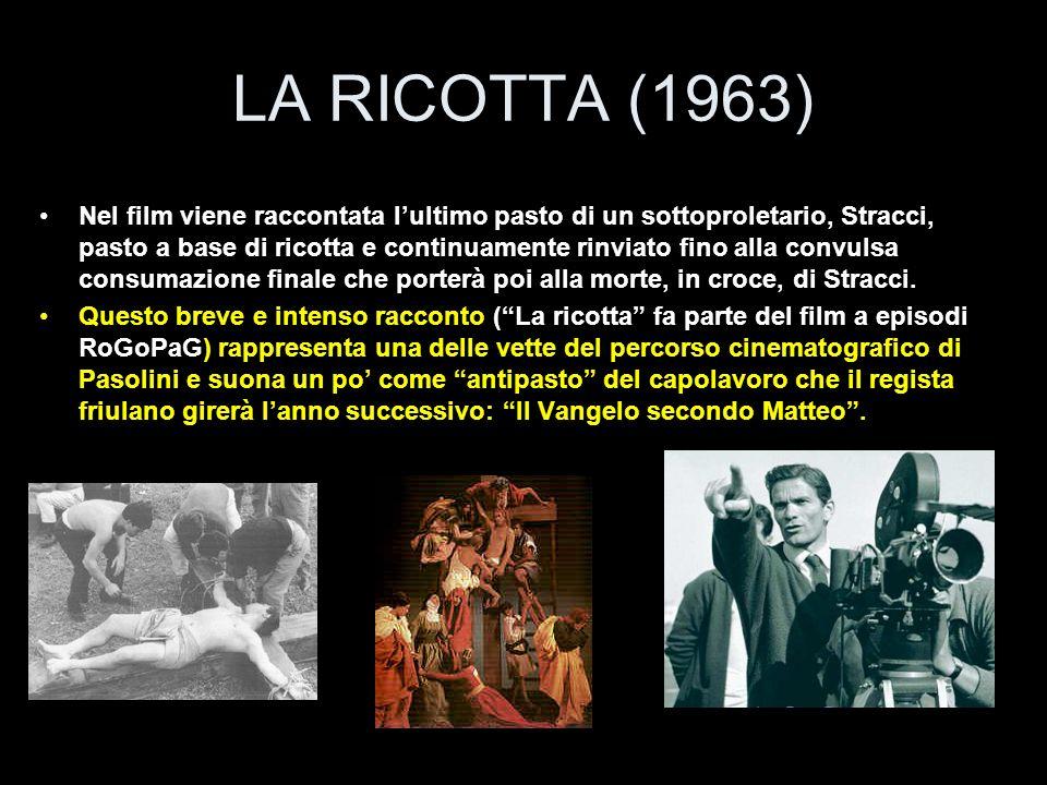LA RICOTTA (1963) Nel film viene raccontata lultimo pasto di un sottoproletario, Stracci, pasto a base di ricotta e continuamente rinviato fino alla c