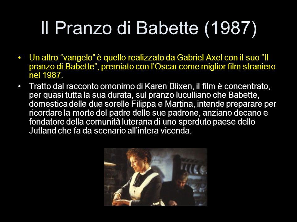 Il Pranzo di Babette (1987) Un altro vangelo è quello realizzato da Gabriel Axel con il suo Il pranzo di Babette, premiato con lOscar come miglior fil
