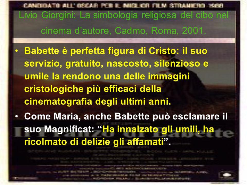 Livio Giorgini: La simbologia religiosa del cibo nel cinema dautore, Cadmo, Roma, 2001. Babette è perfetta figura di Cristo: il suo servizio, gratuito