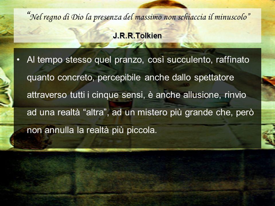 J.R.R.Tolkien Nel regno di Dio la presenza del massimo non schiaccia il minuscolo J.R.R.Tolkien Al tempo stesso quel pranzo, così succulento, raffinat