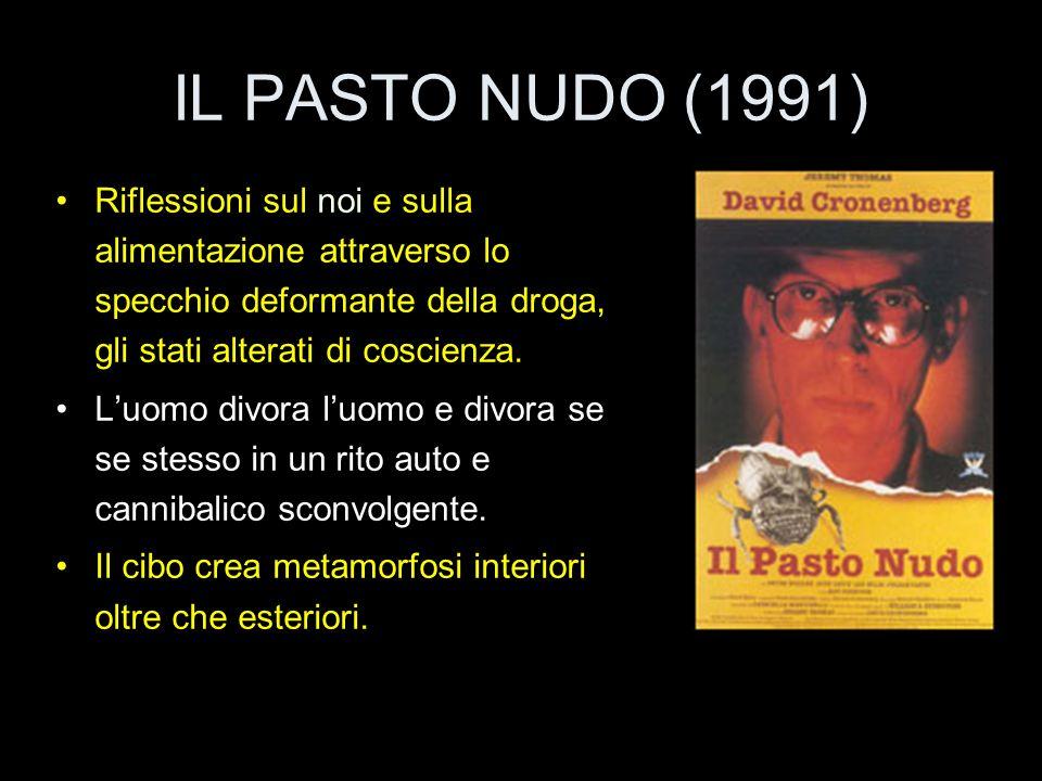 IL PASTO NUDO (1991) Riflessioni sul noi e sulla alimentazione attraverso lo specchio deformante della droga, gli stati alterati di coscienza. Luomo d