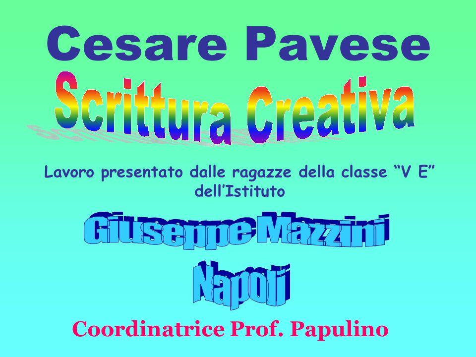 Cesare Pavese Lavoro presentato dalle ragazze della classe V E dellIstituto Coordinatrice Prof. Papulino