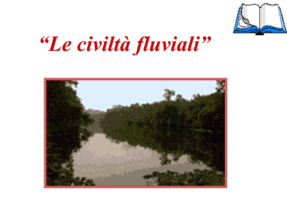 Le civiltà fluviali