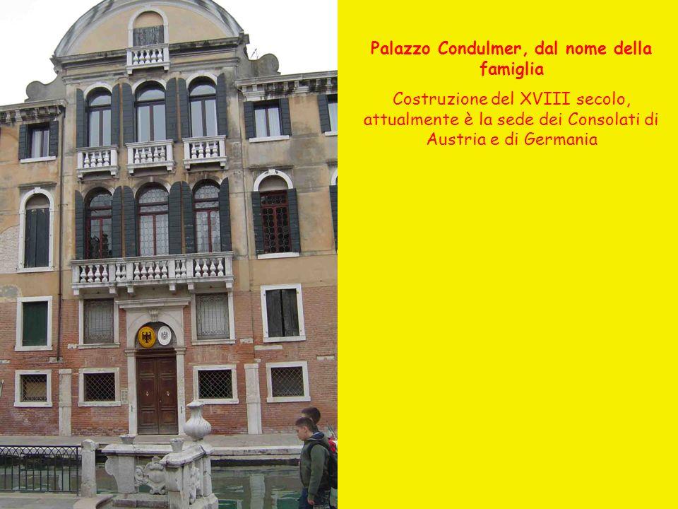 Palazzo Condulmer, dal nome della famiglia Costruzione del XVIII secolo, attualmente è la sede dei Consolati di Austria e di Germania