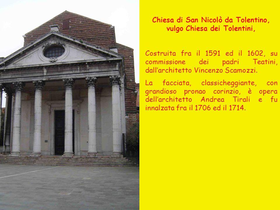 Chiesa di San Nicolò da Tolentino, vulgo Chiesa dei Tolentini, Costruita fra il 1591 ed il 1602, su commissione dei padri Teatini, dallarchitetto Vinc