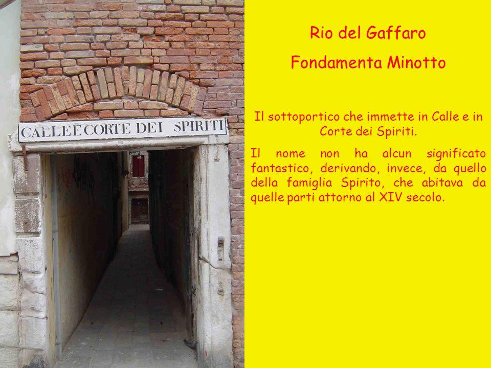 Rio del Gaffaro Fondamenta Minotto Il sottoportico che immette in Calle e in Corte dei Spiriti. Il nome non ha alcun significato fantastico, derivando