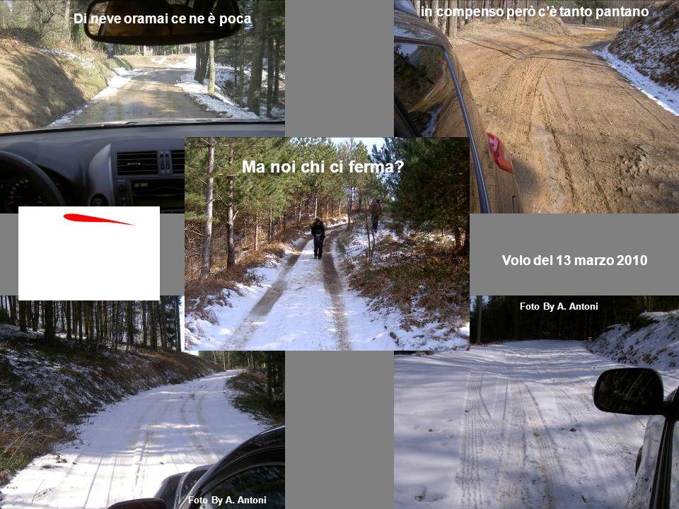 Volo del 13 marzo 2010 Di neve oramai ce ne è poca in compenso però cè tanto pantano Ma noi chi ci ferma.