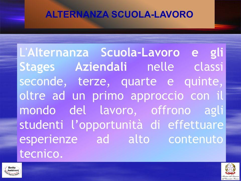 ALTERNANZA SCUOLA-LAVORO L'Alternanza Scuola-Lavoro e gli Stages Aziendali nelle classi seconde, terze, quarte e quinte, oltre ad un primo approccio c