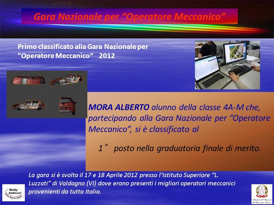 MORA ALBERTO alunno della classe 4A-M che, partecipando alla Gara Nazionale per Operatore Meccanico, si è classificato al 1° posto nella graduatoria f