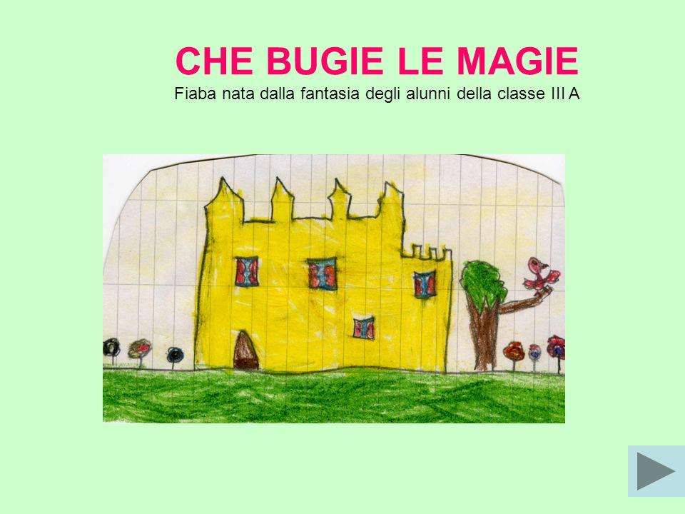 CHE BUGIE LE MAGIE Fiaba nata dalla fantasia degli alunni della classe III A
