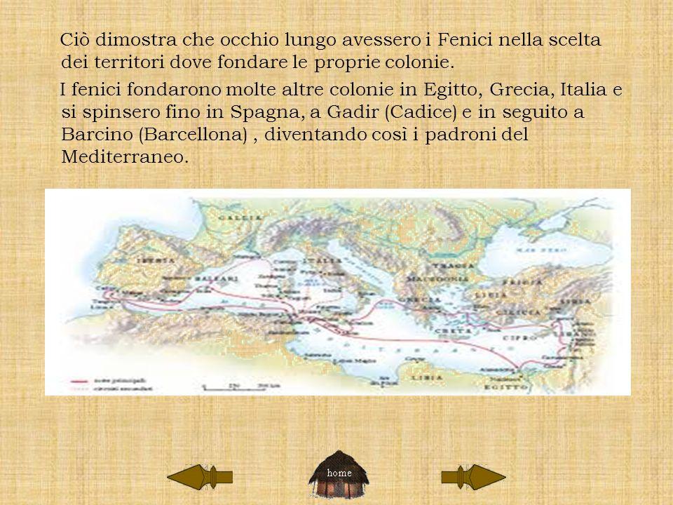Ciò dimostra che occhio lungo avessero i Fenici nella scelta dei territori dove fondare le proprie colonie. I fenici fondarono molte altre colonie in