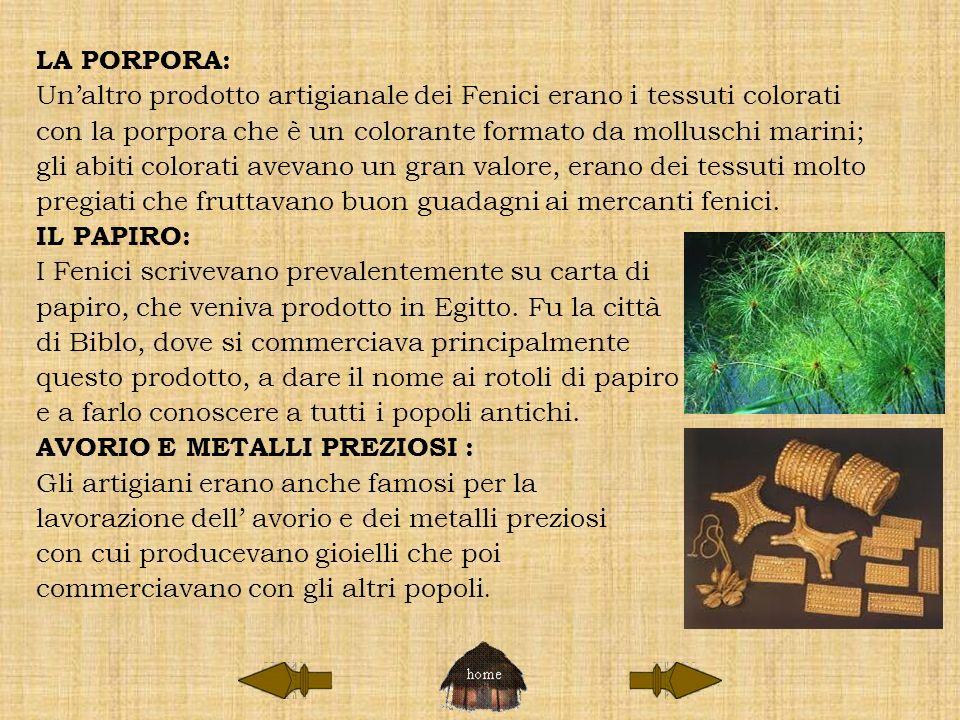 LA PORPORA: Unaltro prodotto artigianale dei Fenici erano i tessuti colorati con la porpora che è un colorante formato da molluschi marini; gli abiti