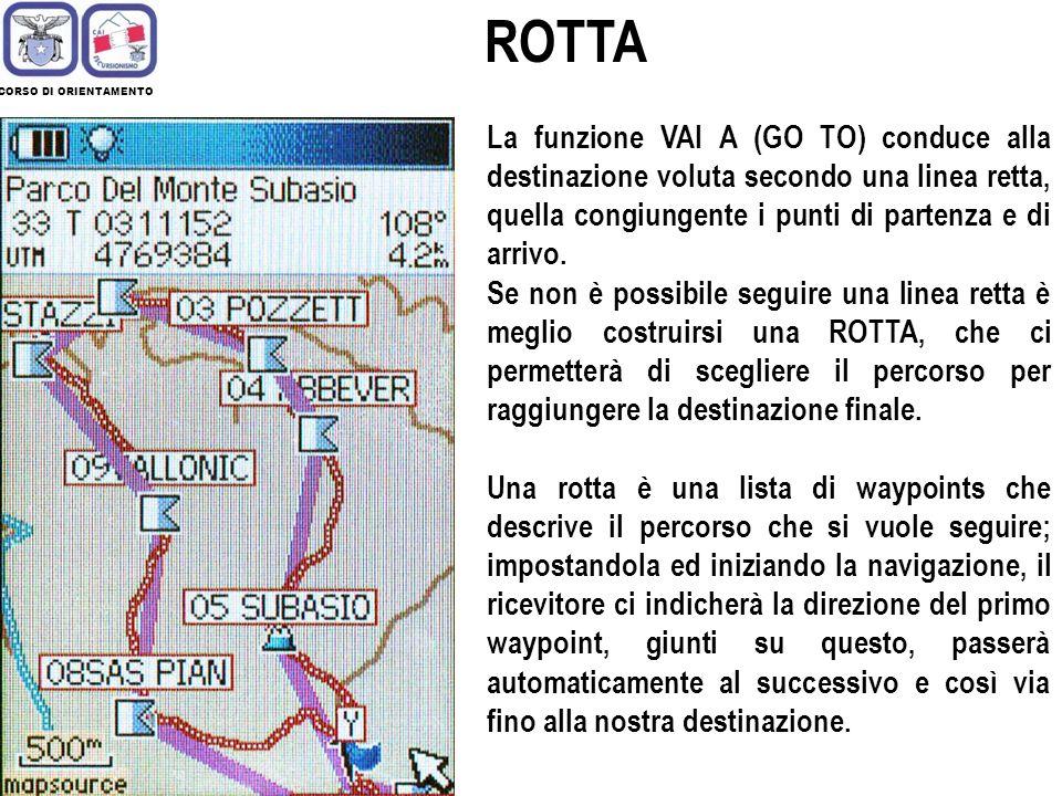 CORSO DI ORIENTAMENTO La funzione VAI A (GO TO) conduce alla destinazione voluta secondo una linea retta, quella congiungente i punti di partenza e di