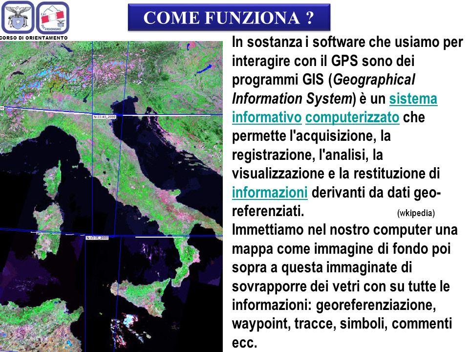 CORSO DI ORIENTAMENTO Cartografia Digitale per GPS Il nostro GPS è composto in breve dallantenna, come abbiamo visto prima, e da un piccolo computer che inserisce i segnali inviati dai satelliti in un programma GIS.