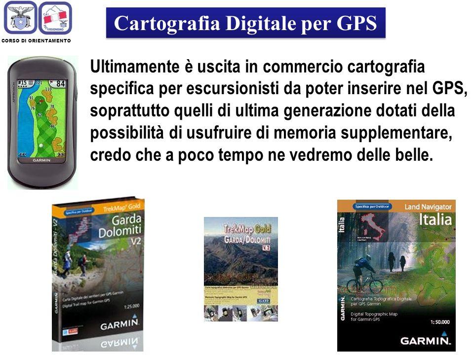 CORSO DI ORIENTAMENTO Cartografia Digitale per GPS Ultimamente è uscita in commercio cartografia specifica per escursionisti da poter inserire nel GPS