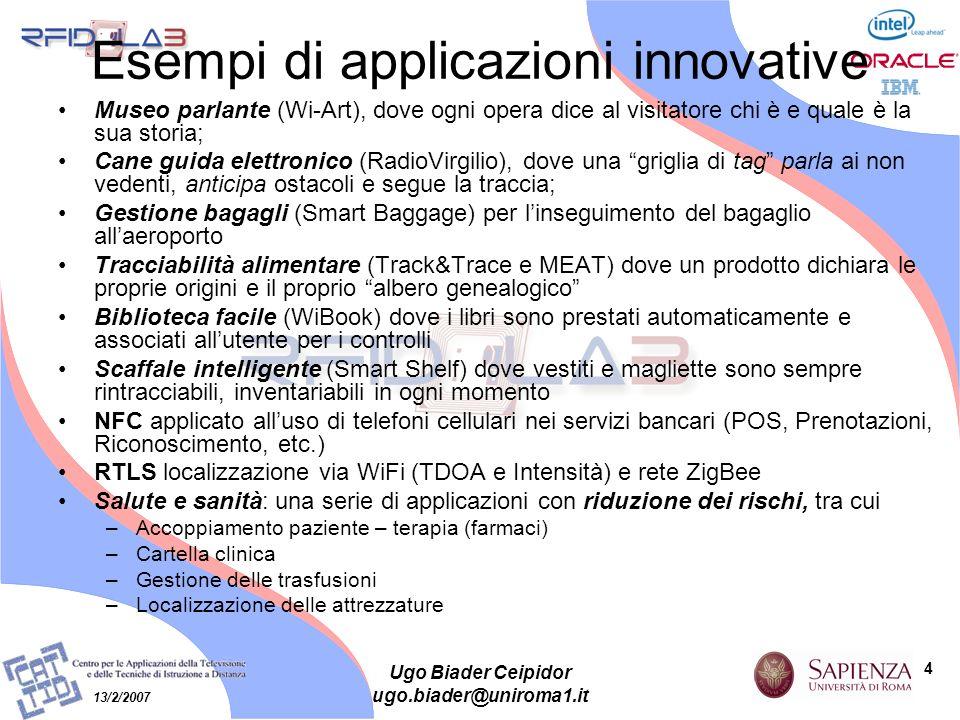 4 13/2/2007 Ugo Biader Ceipidor ugo.biader@uniroma1.it Esempi di applicazioni innovative Museo parlante (Wi-Art), dove ogni opera dice al visitatore c