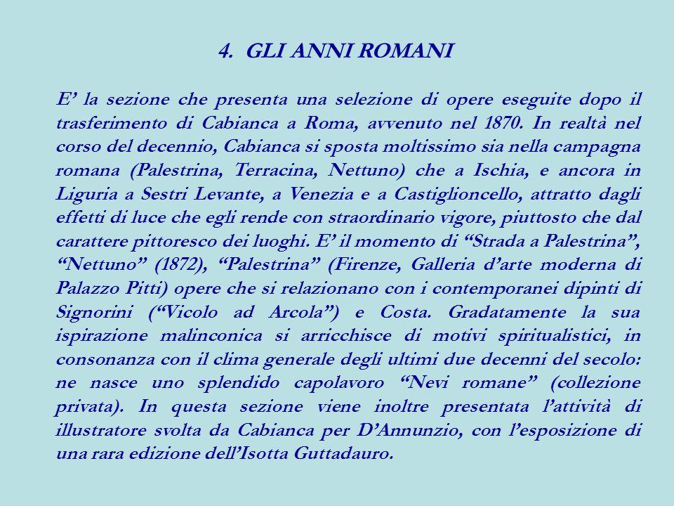 4. GLI ANNI ROMANI E la sezione che presenta una selezione di opere eseguite dopo il trasferimento di Cabianca a Roma, avvenuto nel 1870. In realtà ne