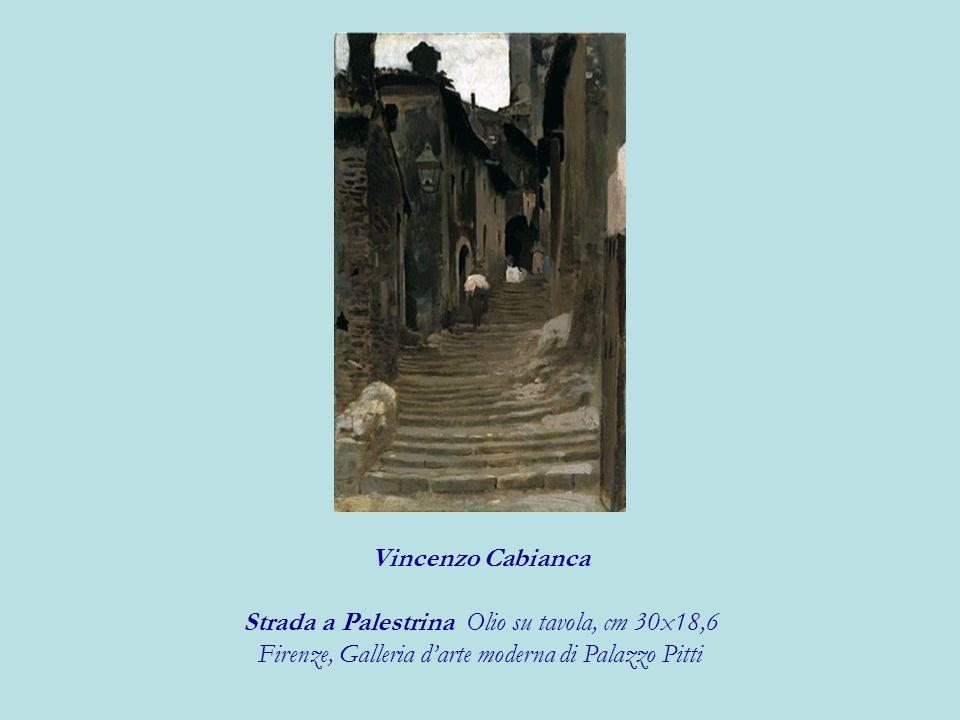 Vincenzo Cabianca Strada a Palestrina Olio su tavola, cm 30x18,6 Firenze, Galleria darte moderna di Palazzo Pitti