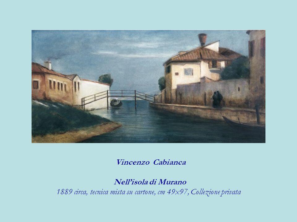 Vincenzo Cabianca Nellisola di Murano 1889 circa, tecnica mista su cartone, cm 49x97, Collezione privata