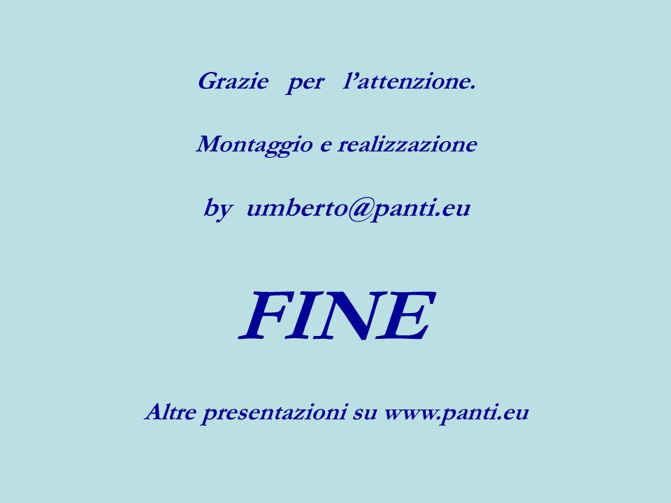 Grazie per lattenzione. Montaggio e realizzazione by umberto@panti.eu FINE Altre presentazioni su www.panti.eu