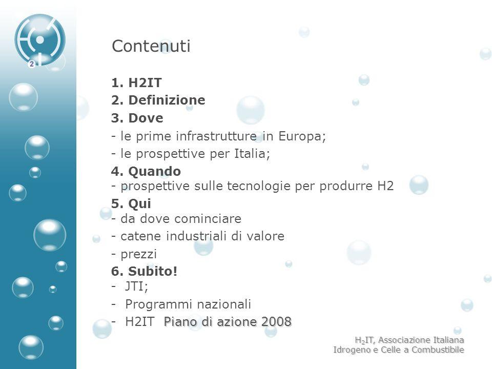 H 2 IT, Associazione Italiana Idrogeno e Celle a Combustibile Contenuti 1. H2IT 2. Definizione 3. Dove - - le prime infrastrutture in Europa; - - le p