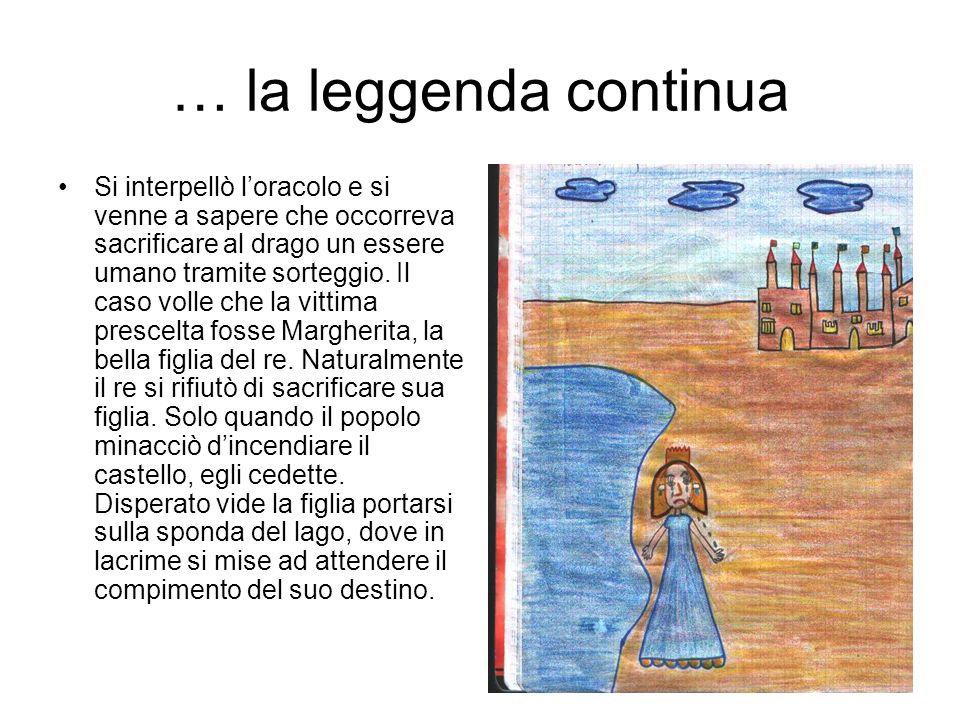 … la leggenda continua Si interpellò loracolo e si venne a sapere che occorreva sacrificare al drago un essere umano tramite sorteggio.
