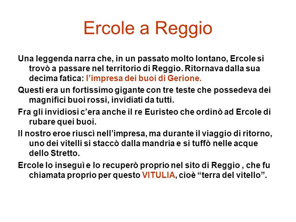 Ercole a Reggio Una leggenda narra che, in un passato molto lontano, Ercole si trovò a passare nel territorio di Reggio.