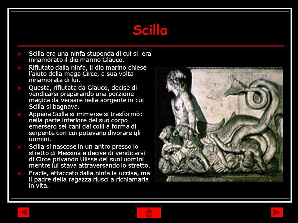 Scilla Scilla era una ninfa stupenda di cui si era innamorato il dio marino Glauco. Rifiutato dalla ninfa, il dio marino chiese laiuto della maga Circ