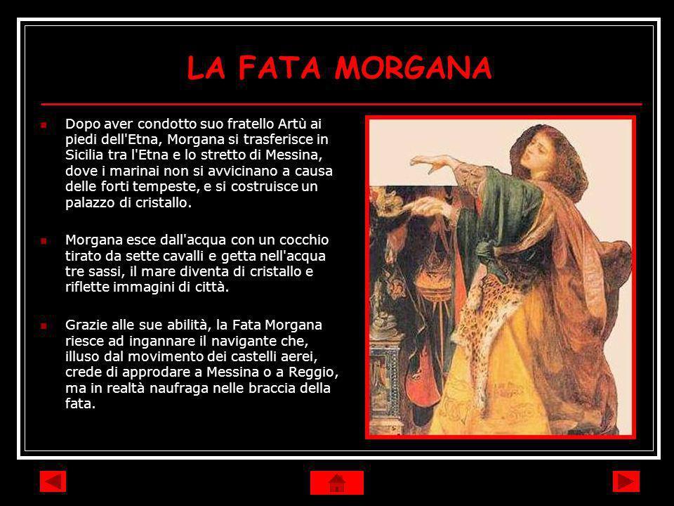 LA FATA MORGANA Dopo aver condotto suo fratello Artù ai piedi dell'Etna, Morgana si trasferisce in Sicilia tra l'Etna e lo stretto di Messina, dove i