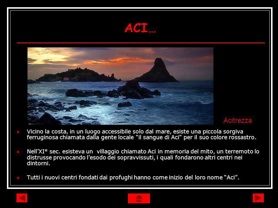 ACI… Vicino la costa, in un luogo accessibile solo dal mare, esiste una piccola sorgiva ferruginosa chiamata dalla gente locale