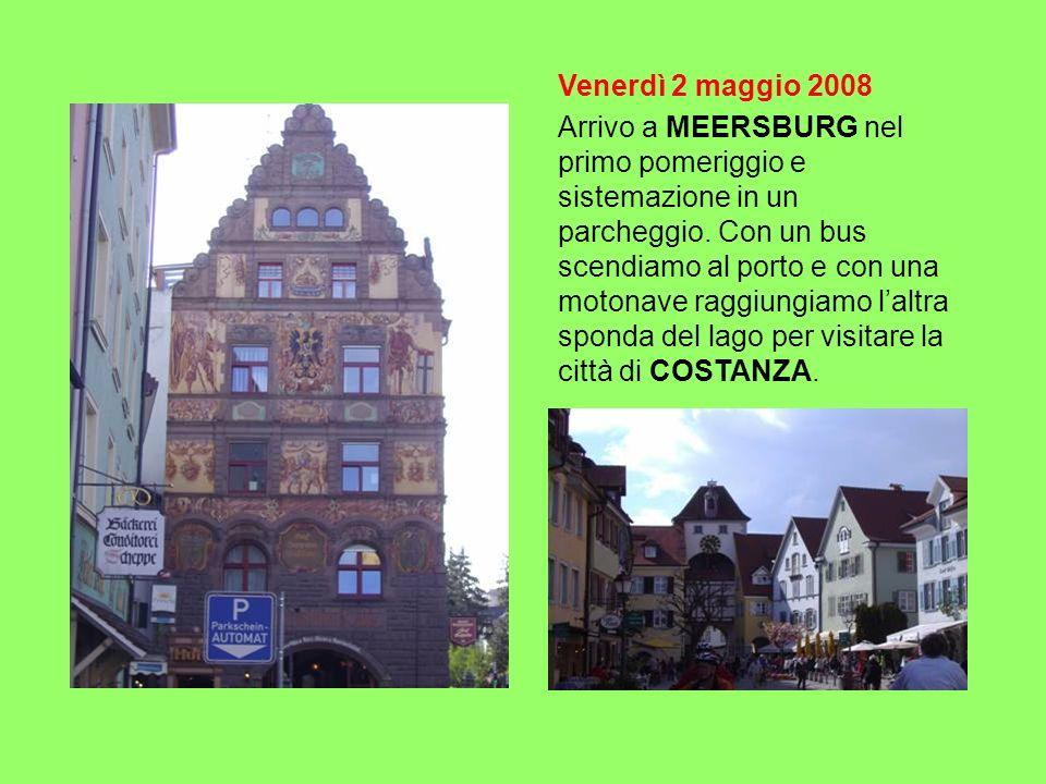 Venerdì 2 maggio 2008 Arrivo a MEERSBURG nel primo pomeriggio e sistemazione in un parcheggio. Con un bus scendiamo al porto e con una motonave raggiu