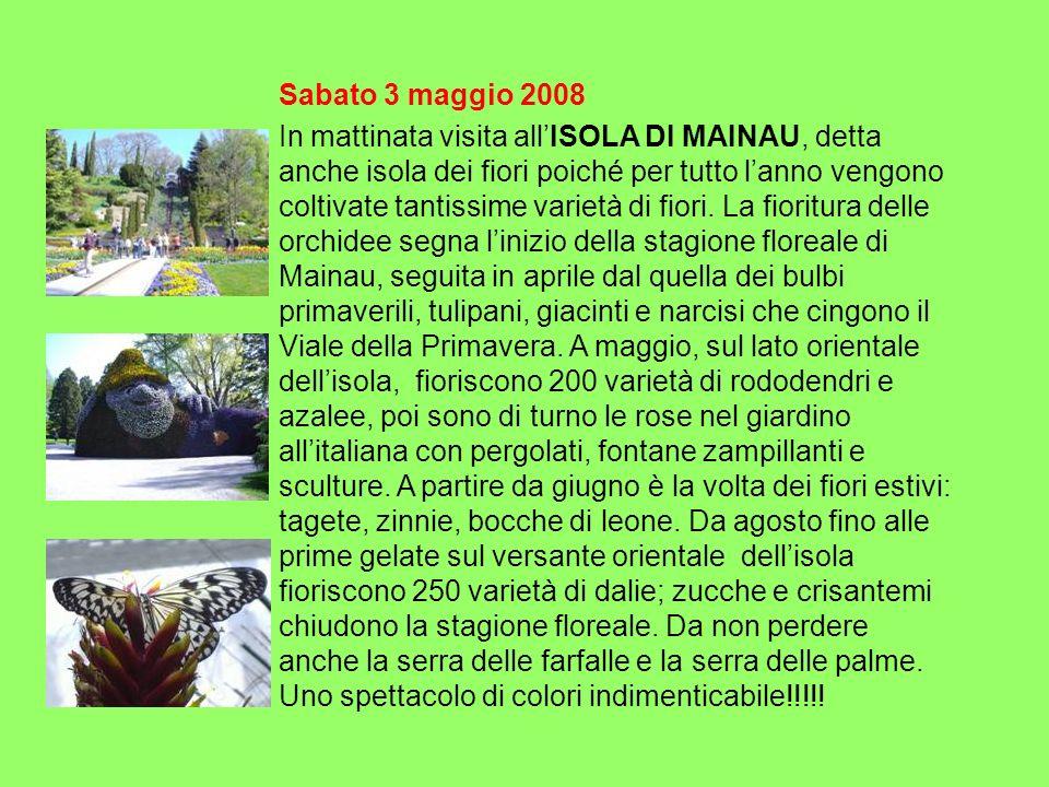 Sabato 3 maggio 2008 In mattinata visita allISOLA DI MAINAU, detta anche isola dei fiori poiché per tutto lanno vengono coltivate tantissime varietà d