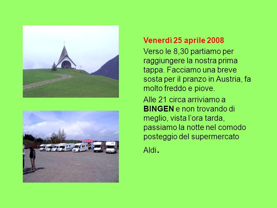 Venerdì 25 aprile 2008 Verso le 8,30 partiamo per raggiungere la nostra prima tappa. Facciamo una breve sosta per il pranzo in Austria, fa molto fredd