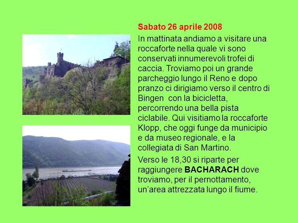 Domenica 27 aprile 2008 In mattinata visita alla città di Bacharach, tipicamente medievale con le artistiche case a graticcio.