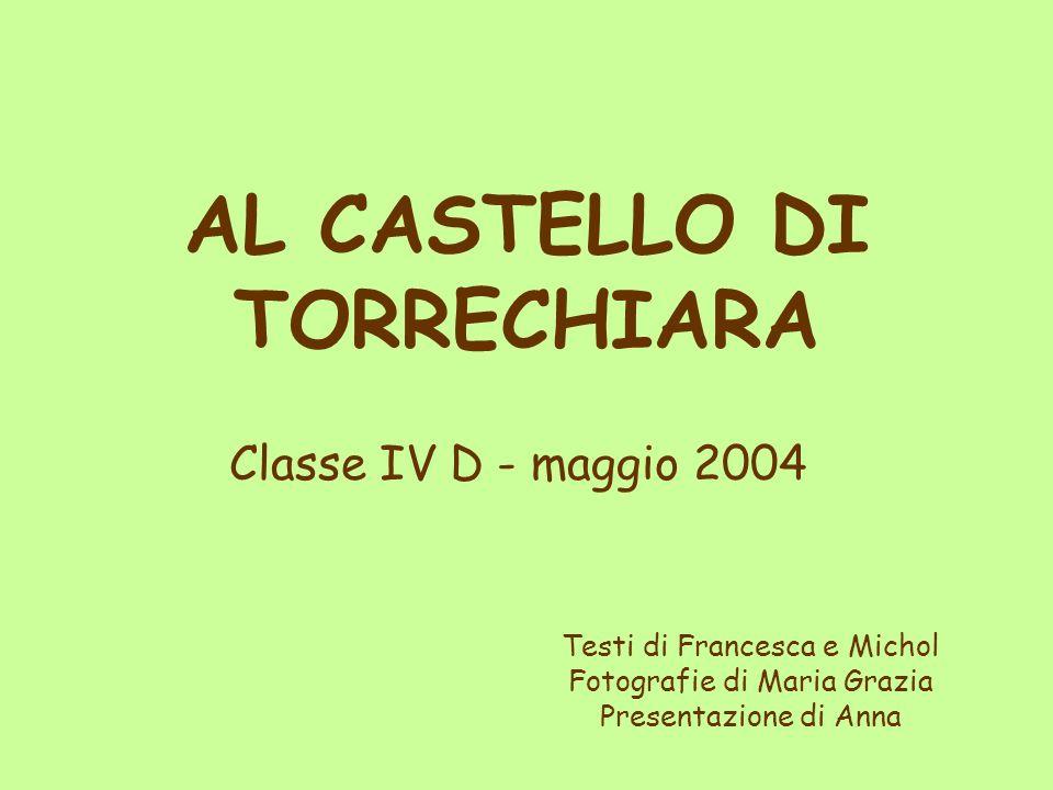 AL CASTELLO DI TORRECHIARA Classe IV D - maggio 2004 Testi di Francesca e Michol Fotografie di Maria Grazia Presentazione di Anna