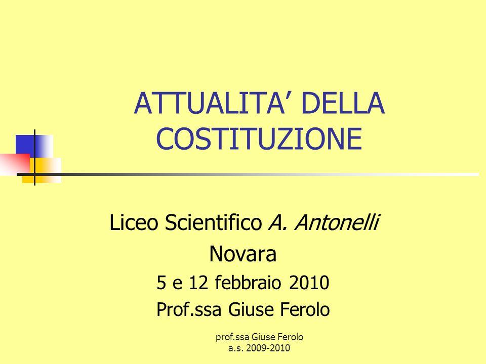 prof.ssa Giuse Ferolo a.s.2009-2010 ATTUALITA DELLA COSTITUZIONE Liceo Scientifico A.