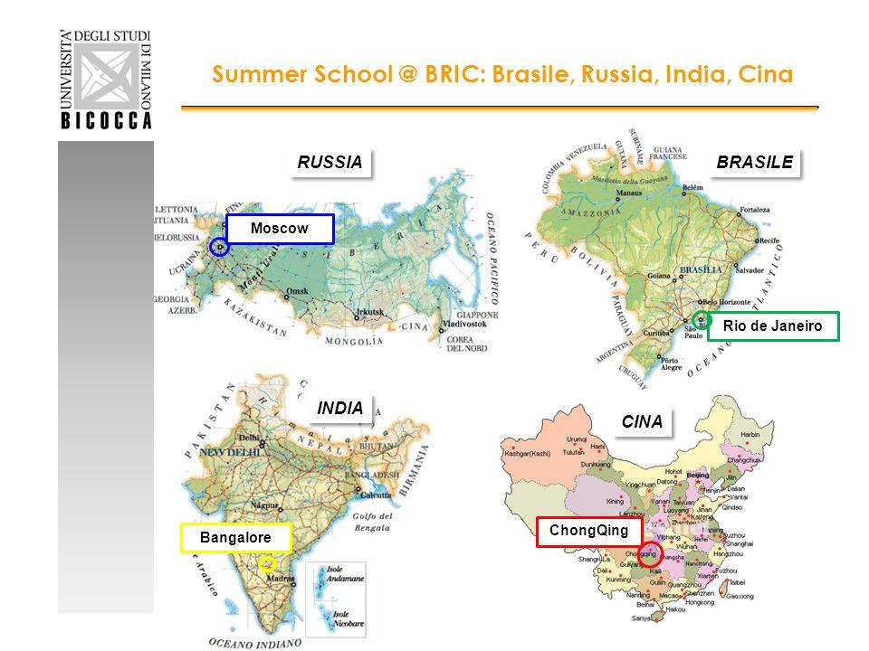Summer School @ BRIC: Brasile, Russia, India, Cina ChongQing Moscow Rio de Janeiro Bangalore INDIA CINA RUSSIA BRASILE