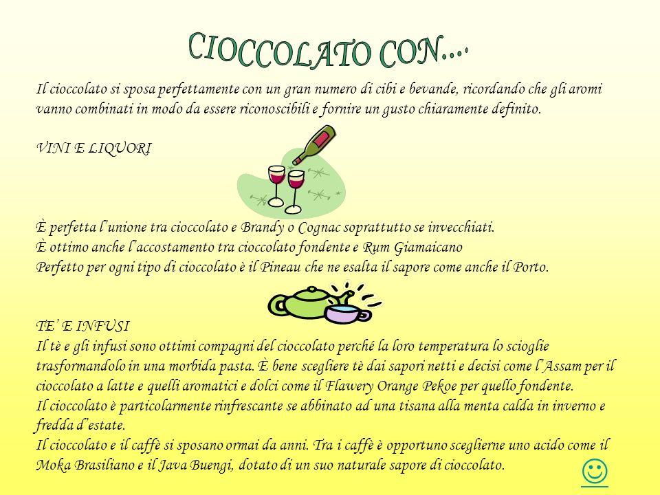 Il cioccolato si sposa perfettamente con un gran numero di cibi e bevande, ricordando che gli aromi vanno combinati in modo da essere riconoscibili e