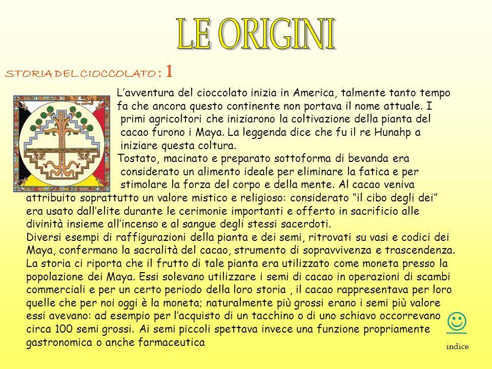 STORIA DEL CIOCCOLATO : 1 Lavventura del cioccolato inizia in America, talmente tanto tempo fa che ancora questo continente non portava il nome attual