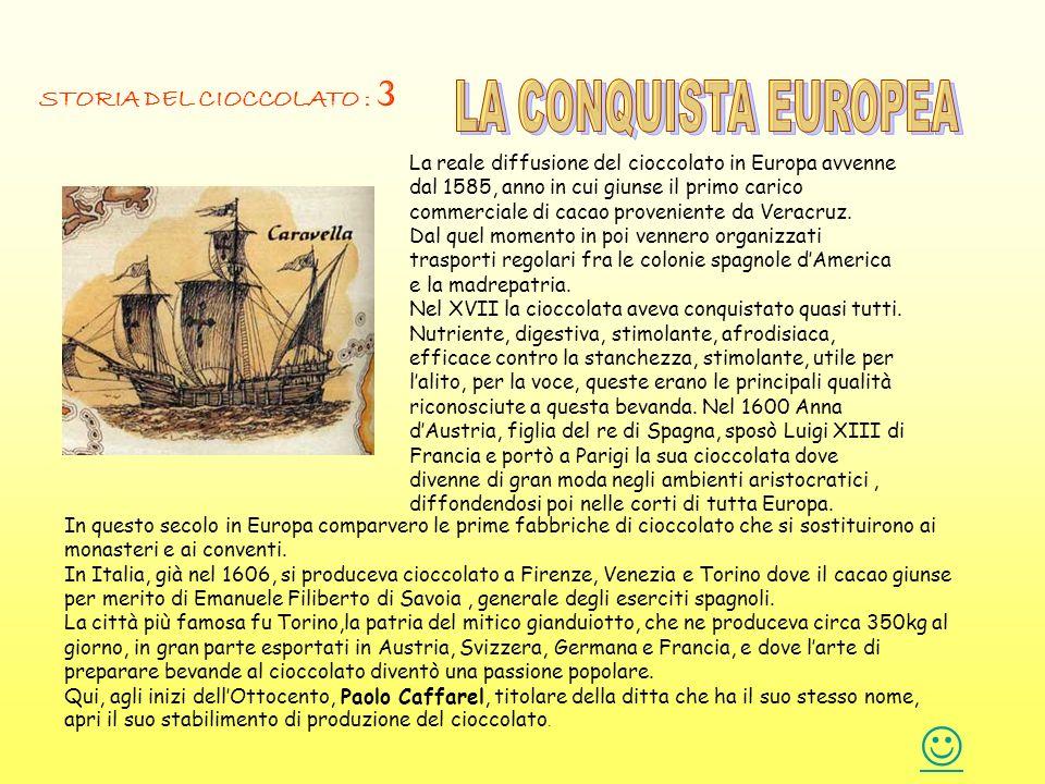 In questo secolo in Europa comparvero le prime fabbriche di cioccolato che si sostituirono ai monasteri e ai conventi. In Italia, già nel 1606, si pro