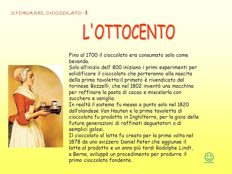 Fino al 1700 il cioccolato era consumato solo come bevanda. Solo allinizio dell 800 iniziano i primi esperimenti per solidificare il cioccolato che po
