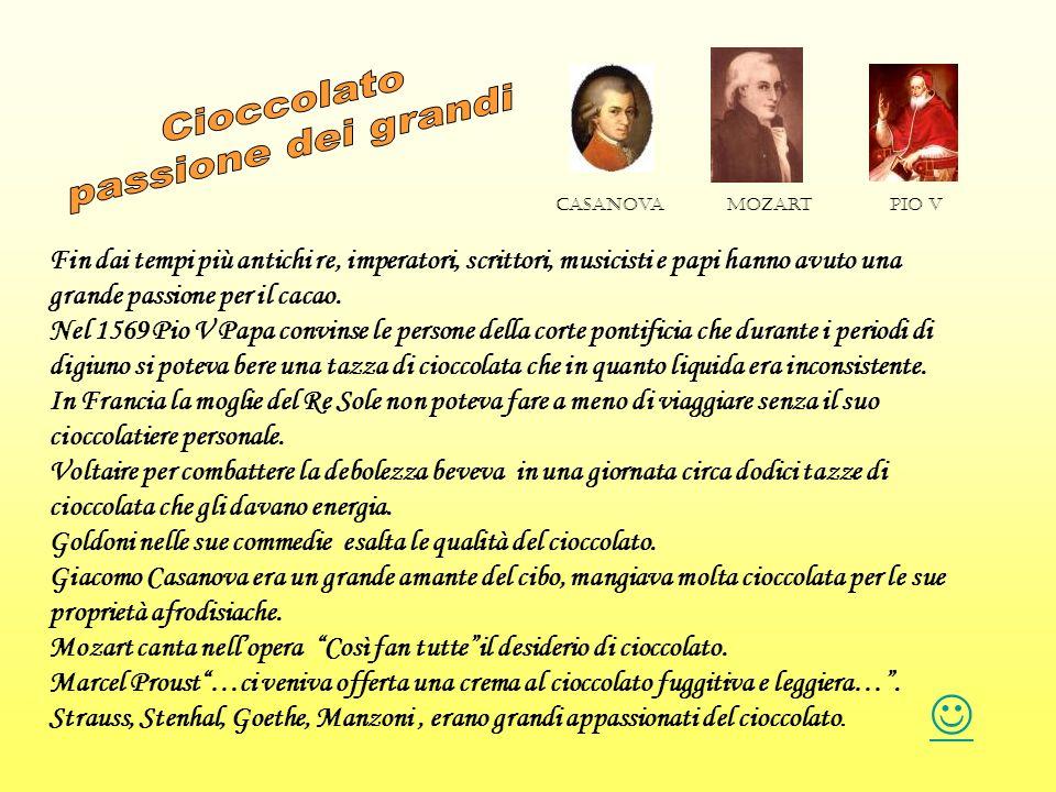Fin dai tempi più antichi re, imperatori, scrittori, musicisti e papi hanno avuto una grande passione per il cacao. Nel 1569 Pio V Papa convinse le pe